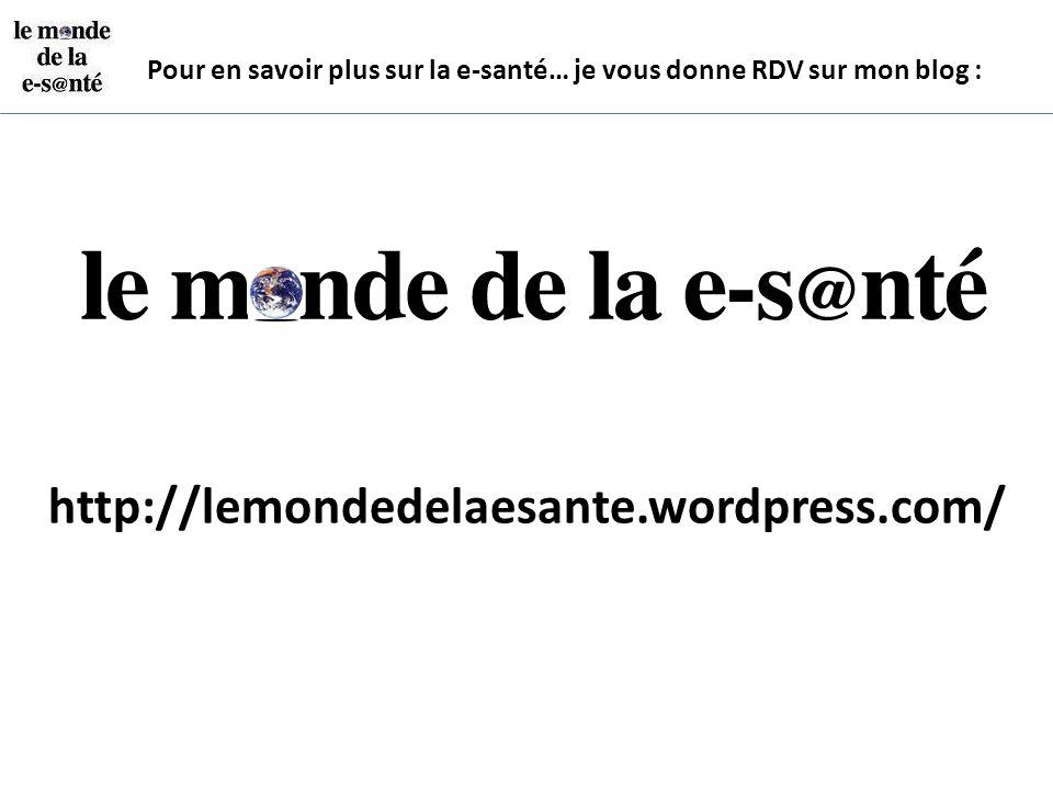 http://lemondedelaesante.wordpress.com/ Pour en savoir plus sur la e-santé… je vous donne RDV sur mon blog :