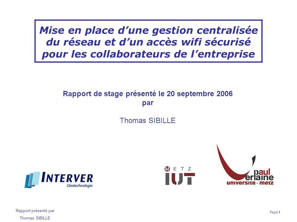 Page 1 Rapport présenté par Thomas SIBILLE Mise en place d'une gestion centralisée du réseau et d'un accès wifi sécurisé pour les collaborateurs de l'