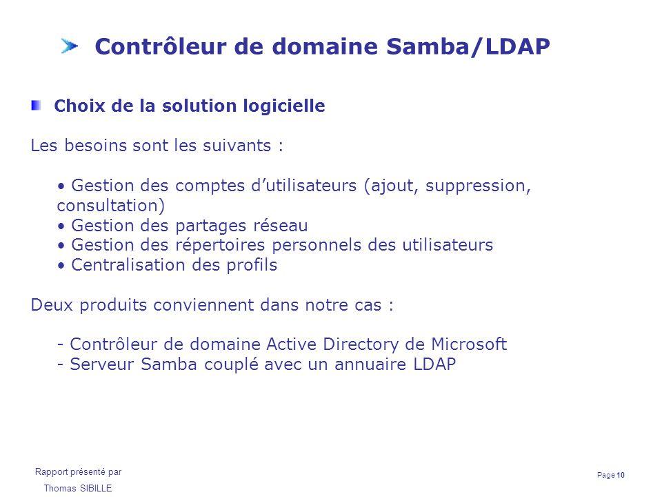 Page 10 Rapport présenté par Thomas SIBILLE Contrôleur de domaine Samba/LDAP Choix de la solution logicielle Les besoins sont les suivants : Gestion d