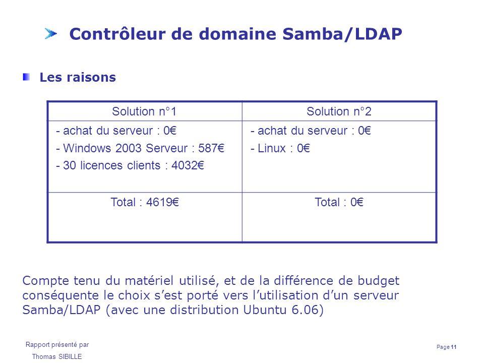 Page 11 Rapport présenté par Thomas SIBILLE Contrôleur de domaine Samba/LDAP Les raisons Compte tenu du matériel utilisé, et de la différence de budge
