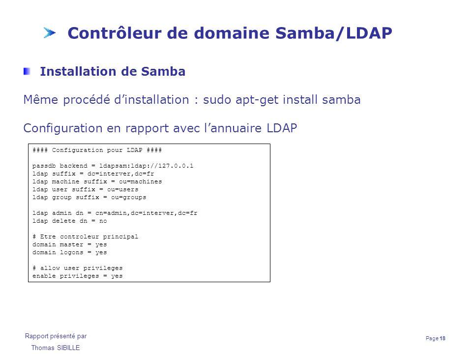 Page 18 Rapport présenté par Thomas SIBILLE Contrôleur de domaine Samba/LDAP Installation de Samba Même procédé d'installation : sudo apt-get install