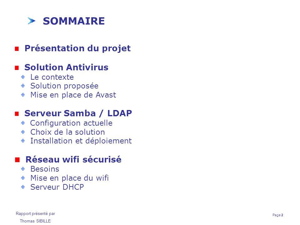 Page 2 Rapport présenté par Thomas SIBILLE SOMMAIRE Présentation du projet Solution Antivirus Le contexte Solution proposée Mise en place de Avast Ser