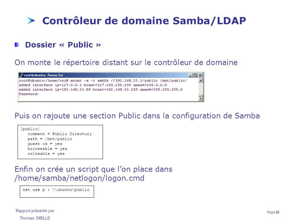 Page 22 Rapport présenté par Thomas SIBILLE Contrôleur de domaine Samba/LDAP Dossier « Public » On monte le répertoire distant sur le contrôleur de do