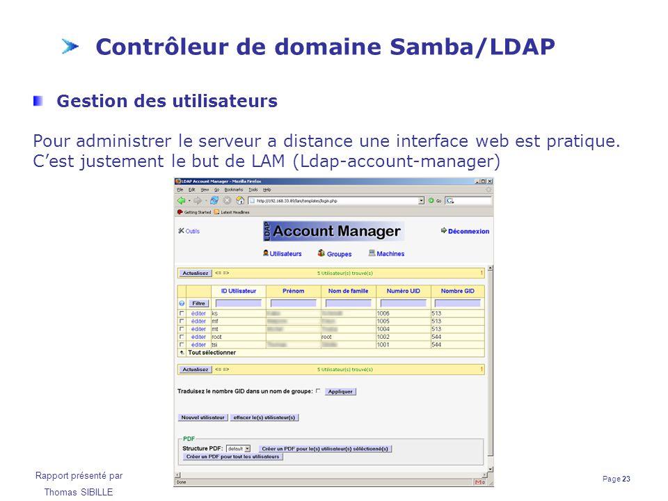 Page 23 Rapport présenté par Thomas SIBILLE Contrôleur de domaine Samba/LDAP Gestion des utilisateurs Pour administrer le serveur a distance une inter