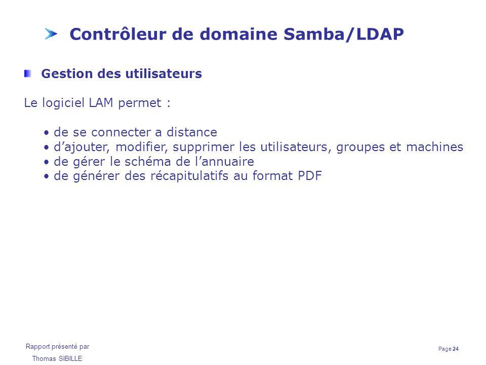 Page 24 Rapport présenté par Thomas SIBILLE Contrôleur de domaine Samba/LDAP Gestion des utilisateurs Le logiciel LAM permet : de se connecter a dista