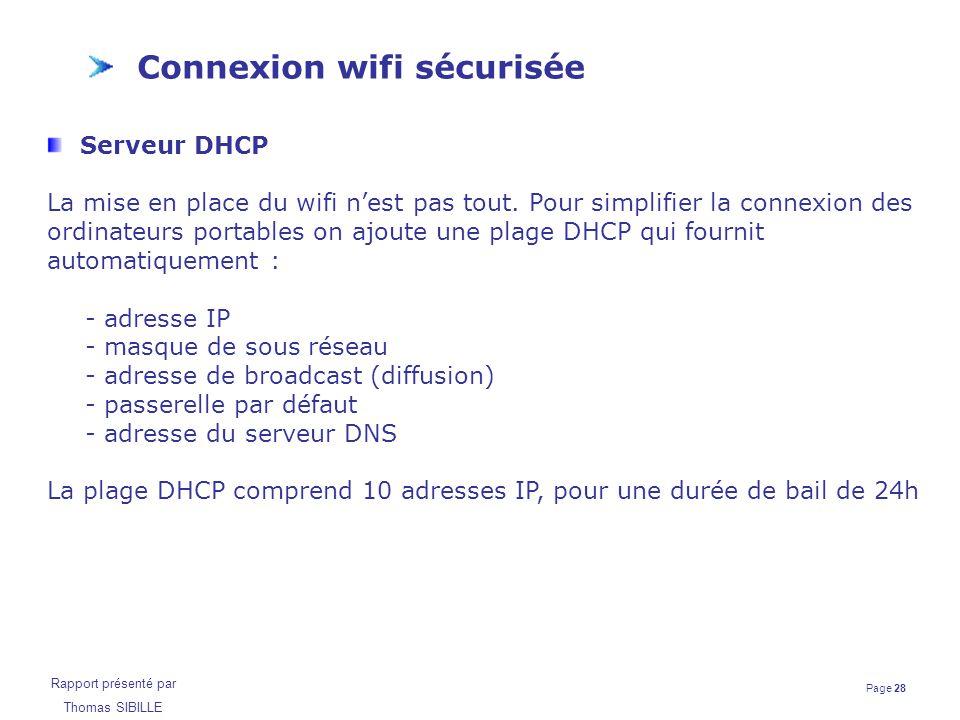 Page 28 Rapport présenté par Thomas SIBILLE Connexion wifi sécurisée Serveur DHCP La mise en place du wifi n'est pas tout. Pour simplifier la connexio