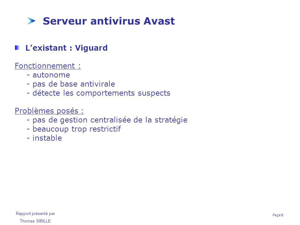 Page 5 Rapport présenté par Thomas SIBILLE Serveur antivirus Avast L'existant : Viguard Fonctionnement : - autonome - pas de base antivirale - détecte