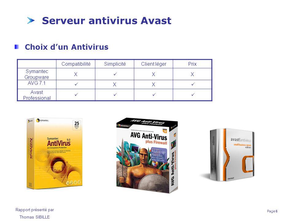 Page 6 Rapport présenté par Thomas SIBILLE Serveur antivirus Avast Choix d'un Antivirus CompatibilitéSimplicitéClient légerPrix Symantec Groupware X X