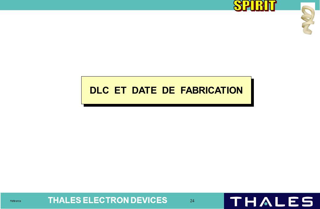 THALES ELECTRON DEVICES 24 Référence DLC ET DATE DE FABRICATION