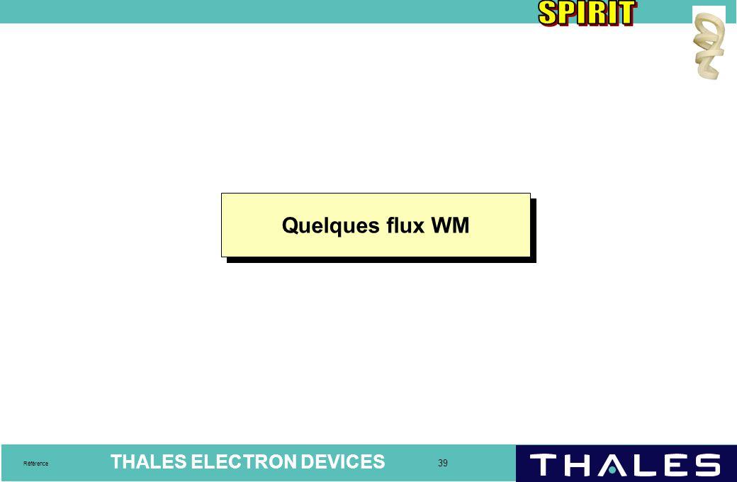 THALES ELECTRON DEVICES 39 Référence Quelques flux WM