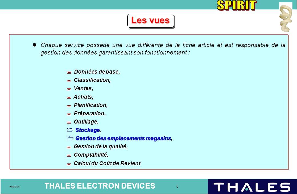 THALES ELECTRON DEVICES 6 Référence Les vues Chaque service possède une vue différente de la fiche article et est responsable de la gestion des donnée