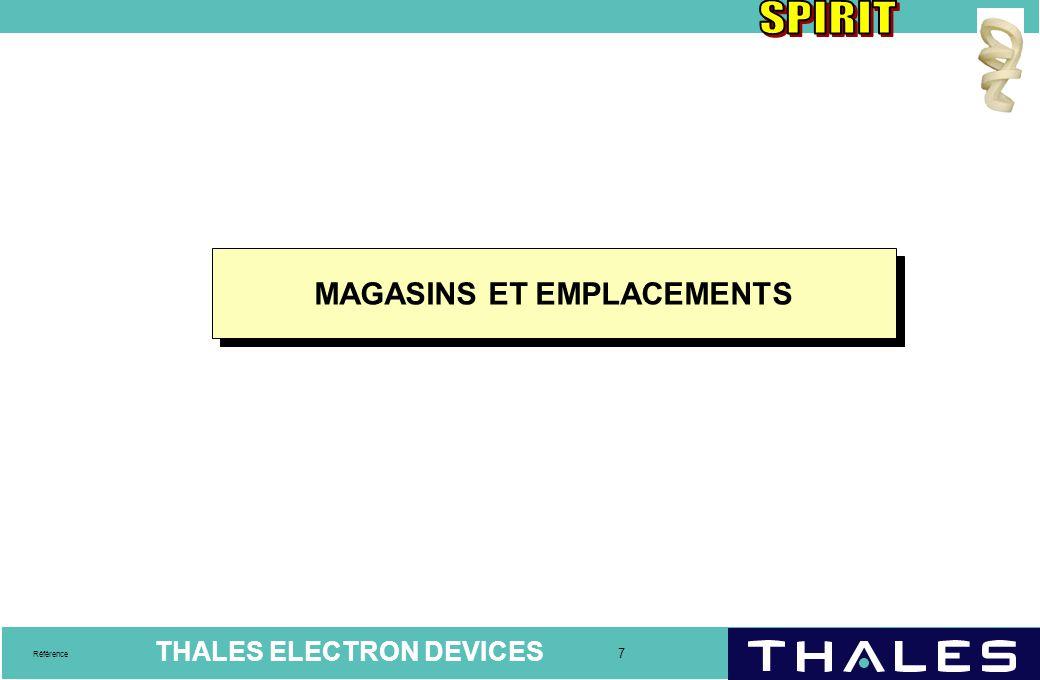 THALES ELECTRON DEVICES 7 Référence MAGASINS ET EMPLACEMENTS