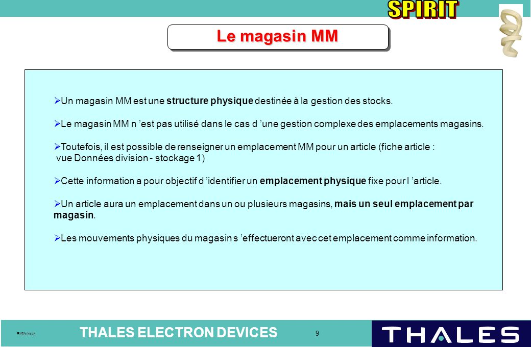 THALES ELECTRON DEVICES 9 Référence Le magasin MM  Un magasin MM est une structure physique destinée à la gestion des stocks.  Le magasin MM n 'est