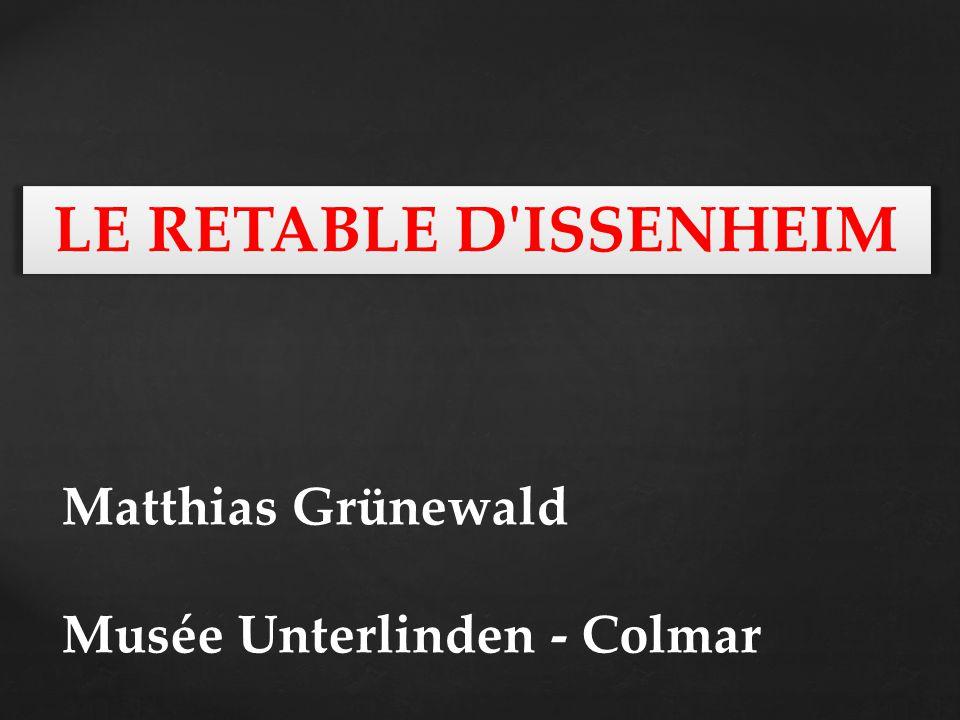 Matthias Grünewald Musée Unterlinden - Colmar LE RETABLE D ISSENHEIM