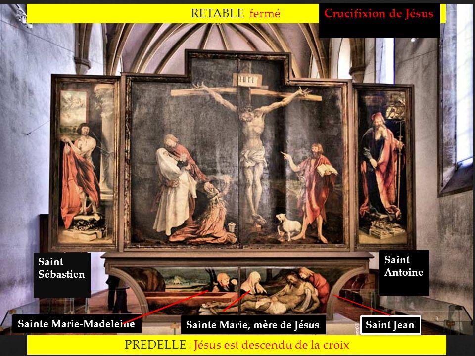 Saint Antoine Saint Sébastien RETABLE fermé Crucifixion de Jésus PREDELLE : Jésus est descendu de la croix Sainte Marie-Madeleine Sainte Marie, mère d
