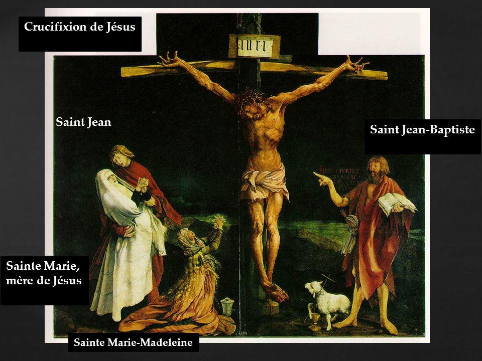 { Crucifixion de Jésus Saint Jean Sainte Marie, mère de Jésus Sainte Marie-Madeleine Saint Jean-Baptiste