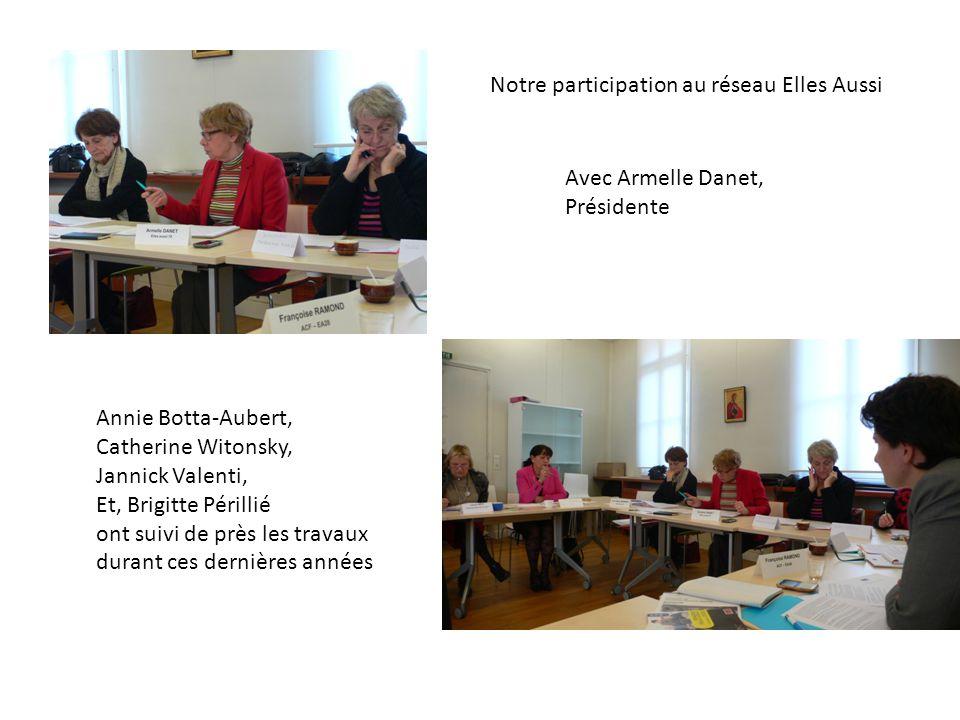 Notre participation au réseau Elles Aussi Avec Armelle Danet, Présidente Annie Botta-Aubert, Catherine Witonsky, Jannick Valenti, Et, Brigitte Périllié ont suivi de près les travaux durant ces dernières années