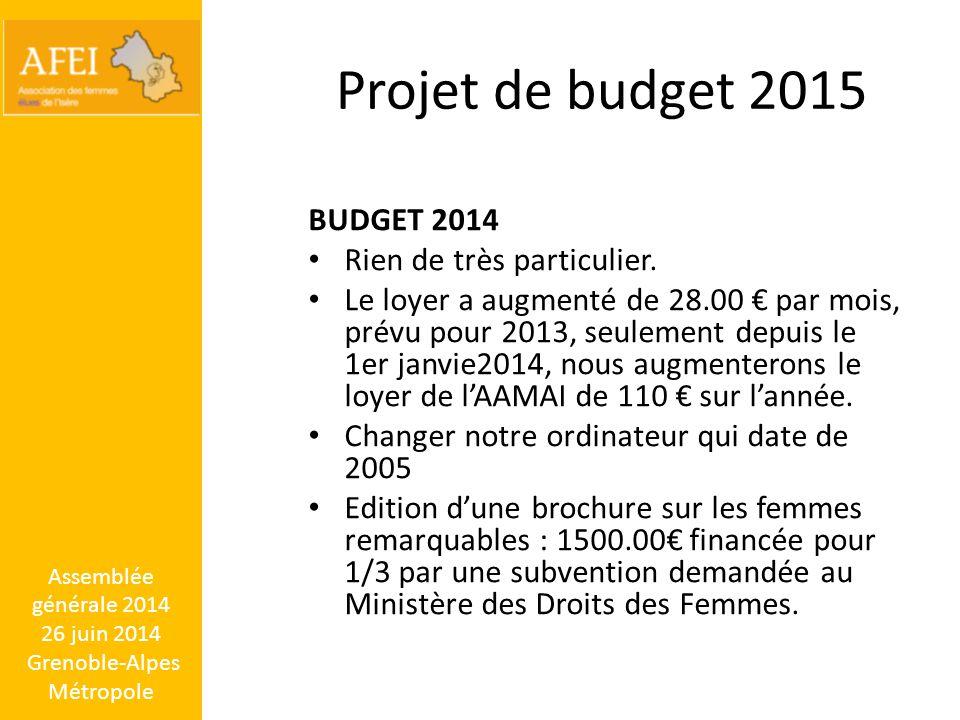 Projet de budget 2015 BUDGET 2014 Rien de très particulier. Le loyer a augmenté de 28.00 € par mois, prévu pour 2013, seulement depuis le 1er janvie20