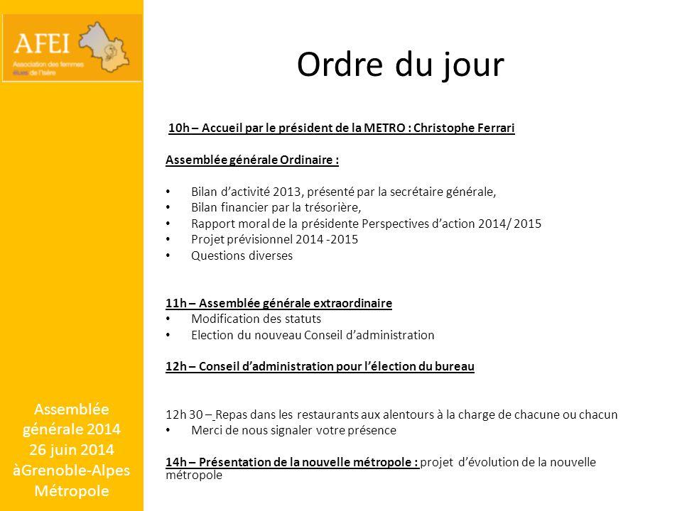 Ordre du jour 10h – Accueil par le président de la METRO : Christophe Ferrari Assemblée générale Ordinaire : Bilan d'activité 2013, présenté par la se