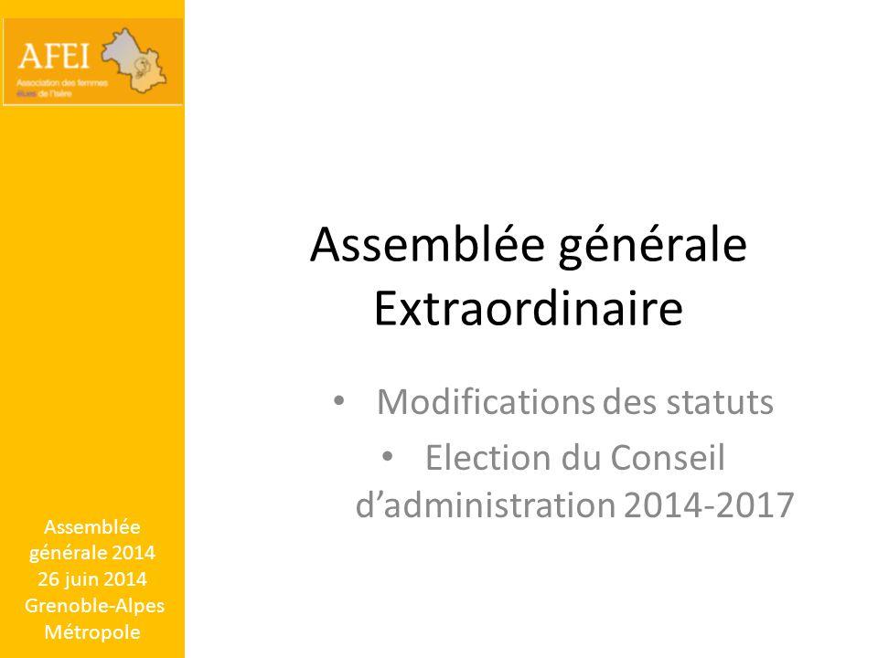 Assemblée générale Extraordinaire Modifications des statuts Election du Conseil d'administration 2014-2017 Assemblée générale 2014 26 juin 2014 Grenob