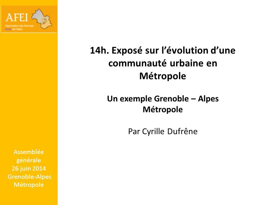 Assemblée générale 26 juin 2014 Grenoble-Alpes Métropole 14h. Exposé sur l'évolution d'une communauté urbaine en Métropole Un exemple Grenoble – Alpes