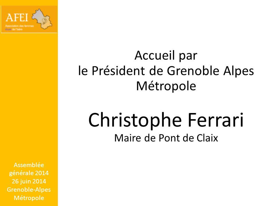 Assemblée générale 2014 26 juin 2014 Grenoble-Alpes Métropole Accueil par le Président de Grenoble Alpes Métropole Christophe Ferrari Maire de Pont de