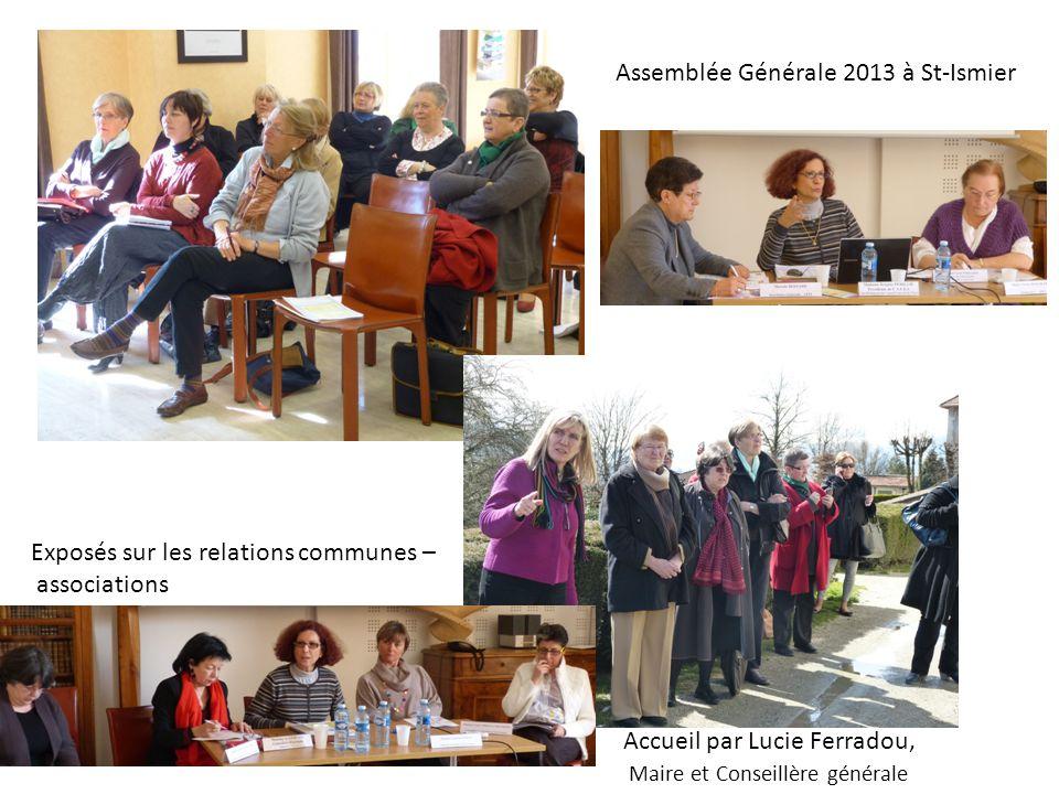 Assemblée Générale 2013 à St-Ismier Accueil par Lucie Ferradou, Maire et Conseillère générale Exposés sur les relations communes – associations