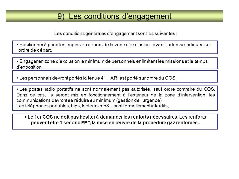 9) Les conditions d'engagement Les conditions générales d'engagement sont les suivantes : Positionner à priori les engins en dehors de la zone d'exclu