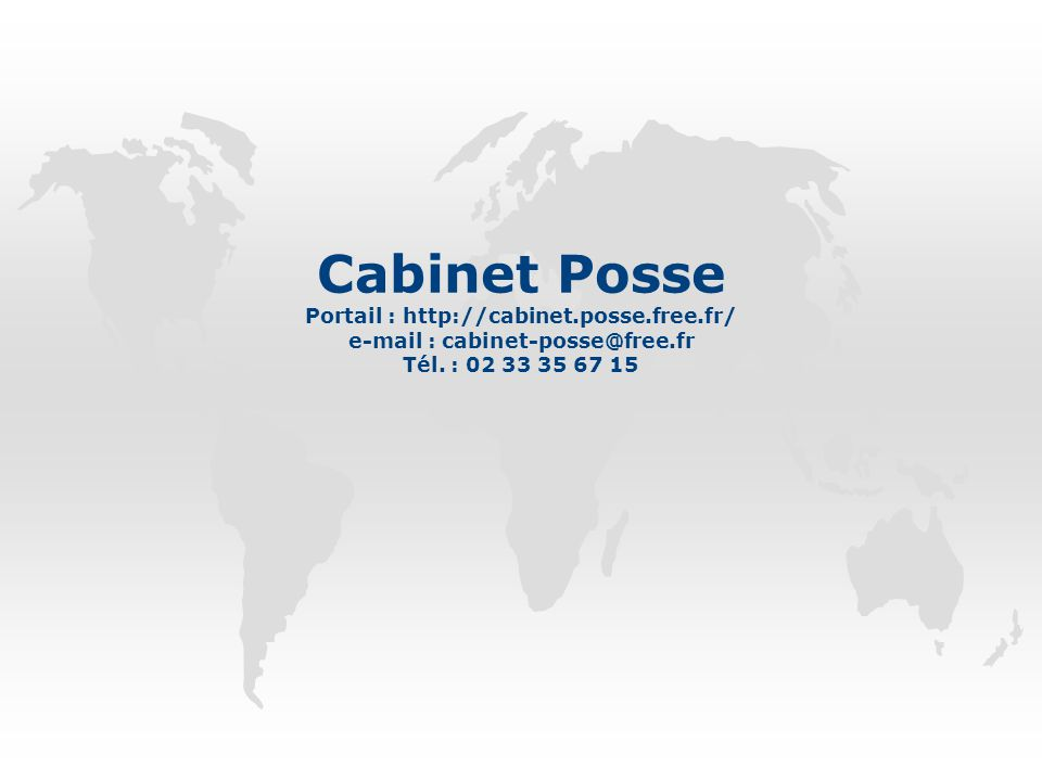 Cabinet Posse Portail : http://cabinet.posse.free.fr/ e-mail : cabinet-posse@free.fr Tél.