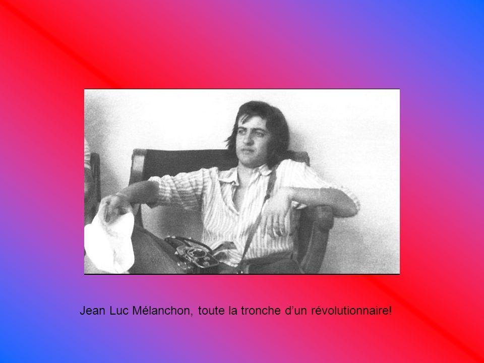 Jean Luc Mélanchon, toute la tronche d'un révolutionnaire!