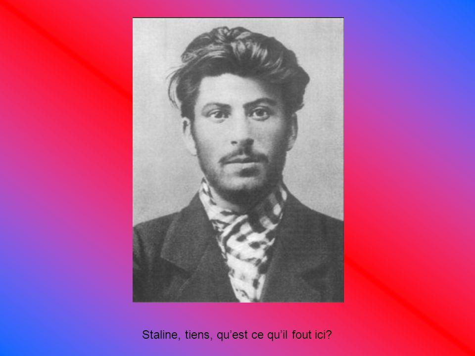 Staline, tiens, qu'est ce qu'il fout ici?