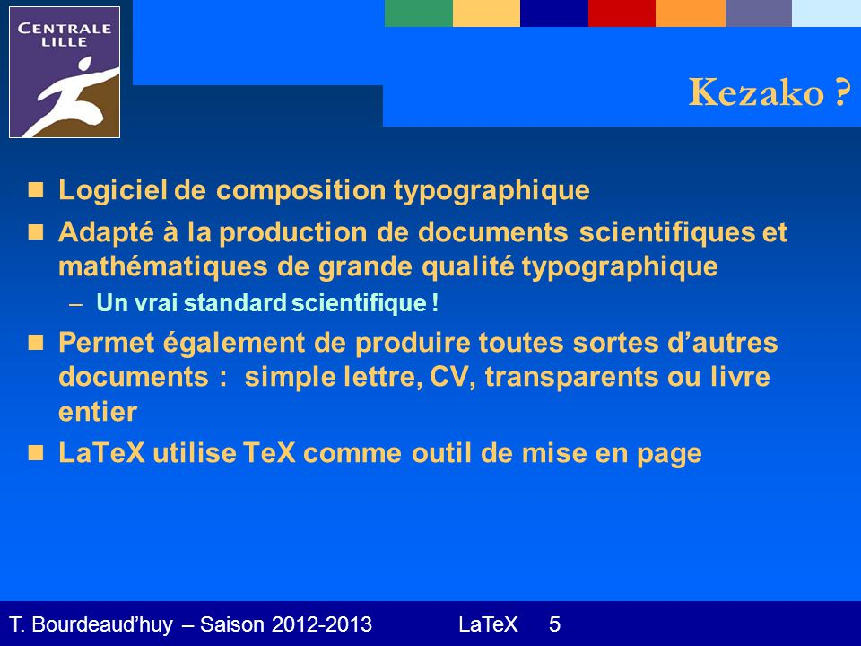 LaTeX 5 T. Bourdeaud'huy – Saison 2012-2013 Kezako .