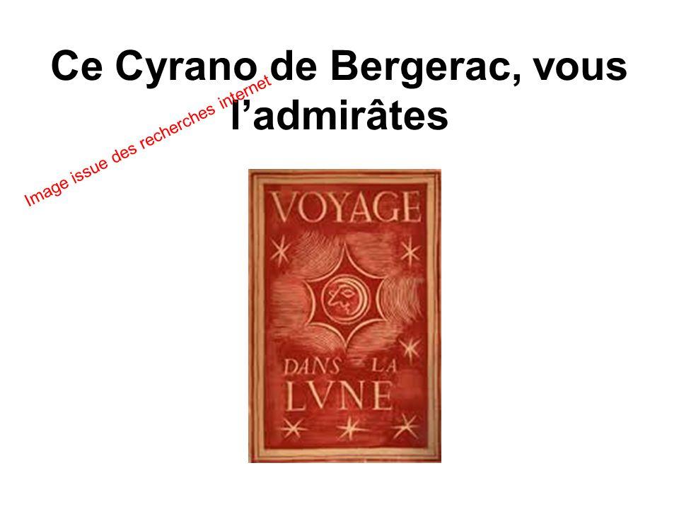 Ce Cyrano de Bergerac, vous l'admirâtes Image issue des recherches internet
