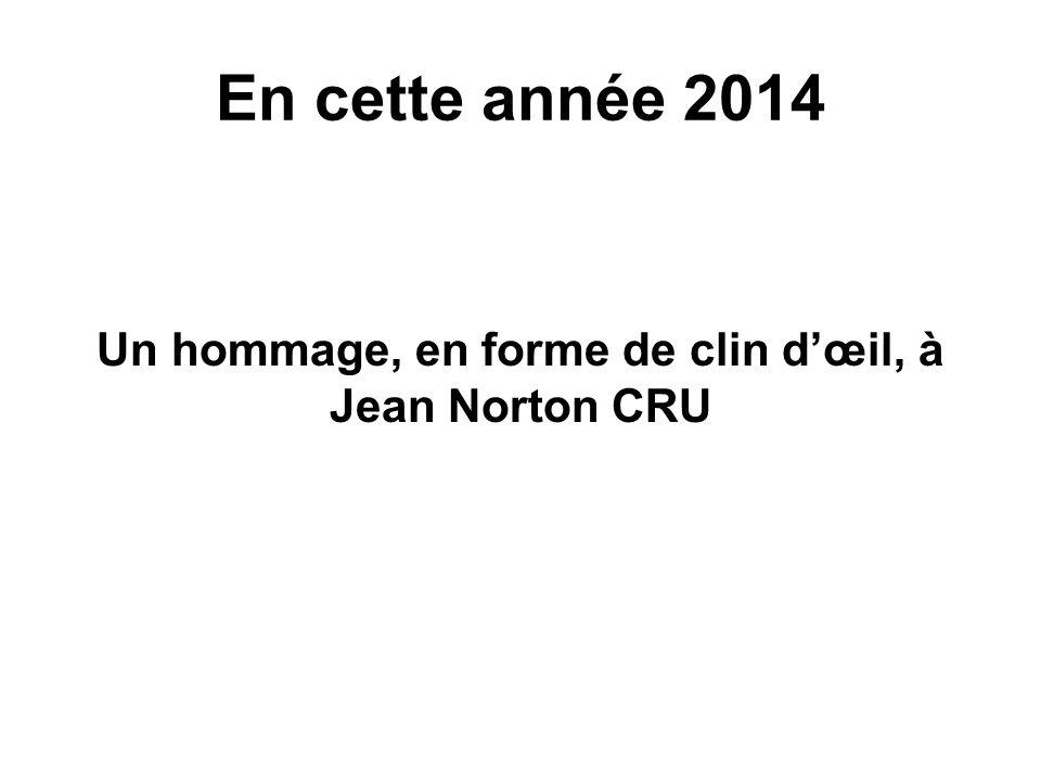 En cette année 2014 Un hommage, en forme de clin d'œil, à Jean Norton CRU