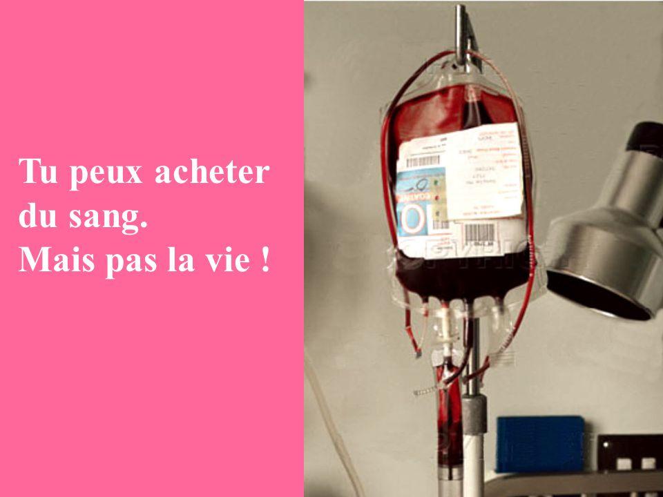 Tu peux acheter du sang. Mais pas la vie !