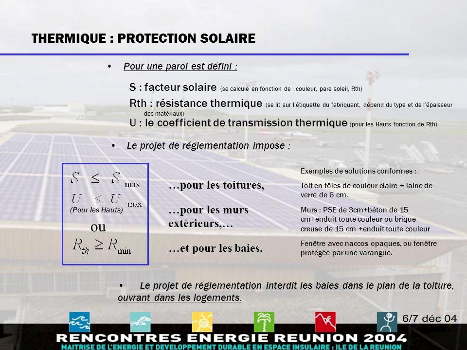Pour une paroi est défini : S : facteur solaire (se calcule en fonction de : couleur, pare soleil, Rth) Rth : résistance thermique (se lit sur l'étiqu