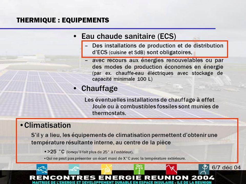Eau chaude sanitaire (ECS) –Des installations de production et de distribution d'ECS (cuisine et SdB) sont obligatoires, –avec recours aux énergies re