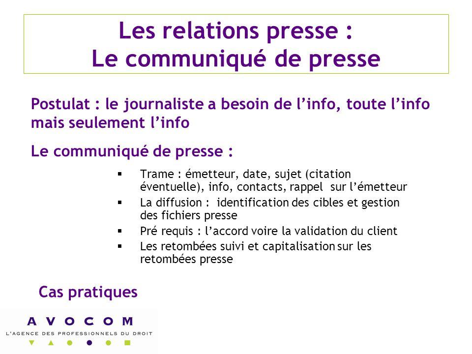 Les relations presse : Le communiqué de presse  Trame : émetteur, date, sujet (citation éventuelle), info, contacts, rappel sur l'émetteur  La diffu