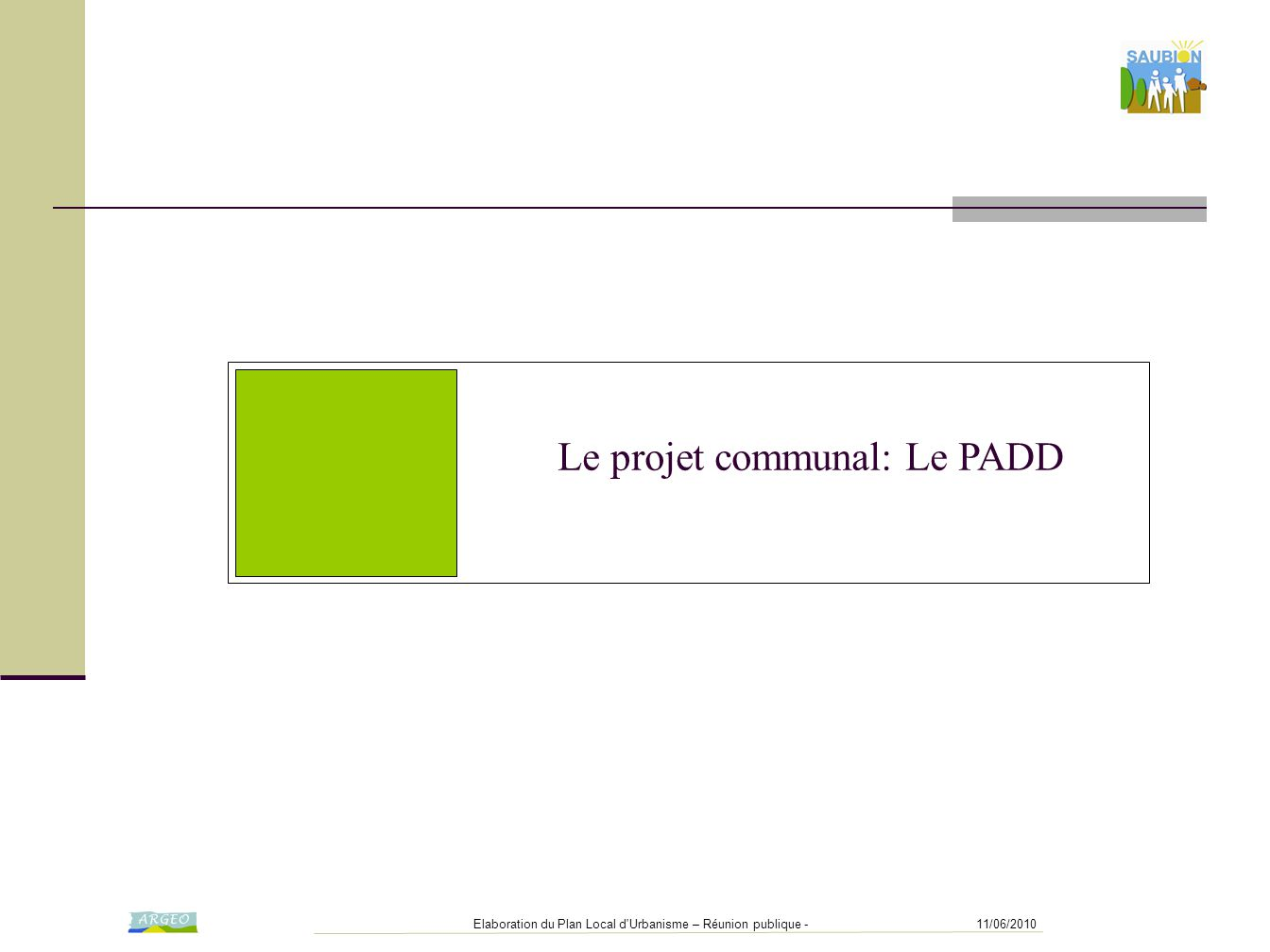 11/06/2010Elaboration du Plan Local d'Urbanisme – Réunion publique - Le projet communal: Le PADD
