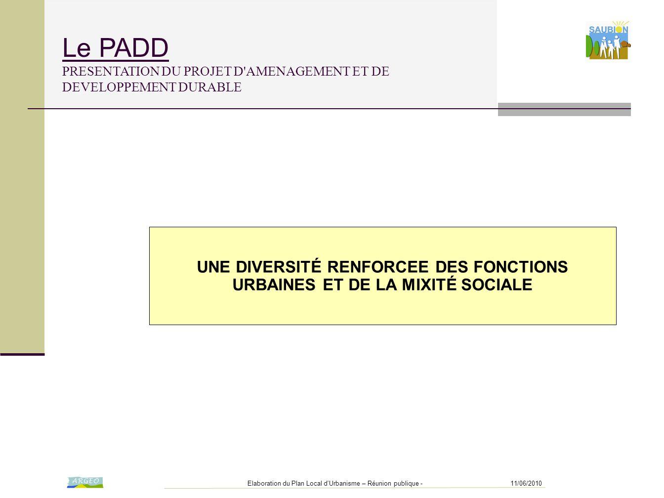 11/06/2010Elaboration du Plan Local d'Urbanisme – Réunion publique - UNE DIVERSITÉ RENFORCEE DES FONCTIONS URBAINES ET DE LA MIXITÉ SOCIALE Le PADD PR