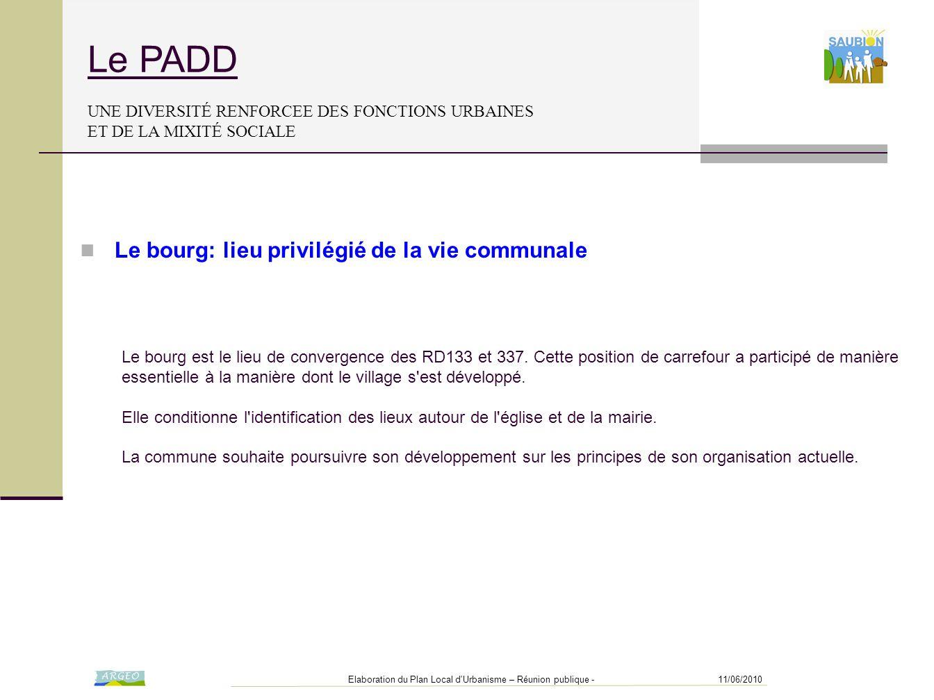 11/06/2010Elaboration du Plan Local d'Urbanisme – Réunion publique - Le PADD UNE DIVERSITÉ RENFORCEE DES FONCTIONS URBAINES ET DE LA MIXITÉ SOCIALE Le