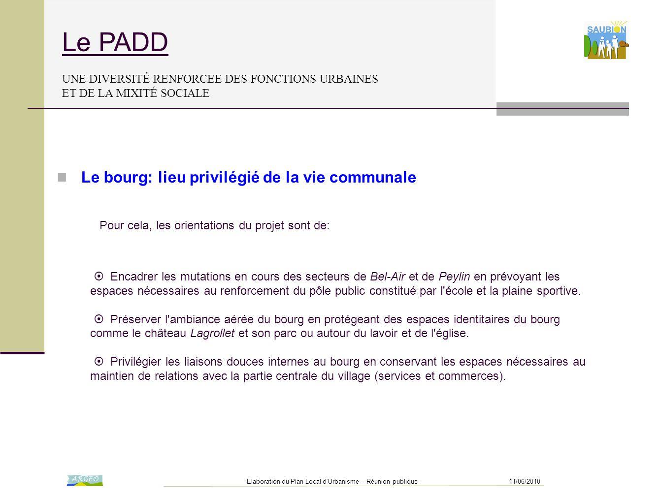 11/06/2010Elaboration du Plan Local d'Urbanisme – Réunion publique - Le PADD UNE DIVERSITÉ RENFORCEE DES FONCTIONS URBAINES ET DE LA MIXITÉ SOCIALE 