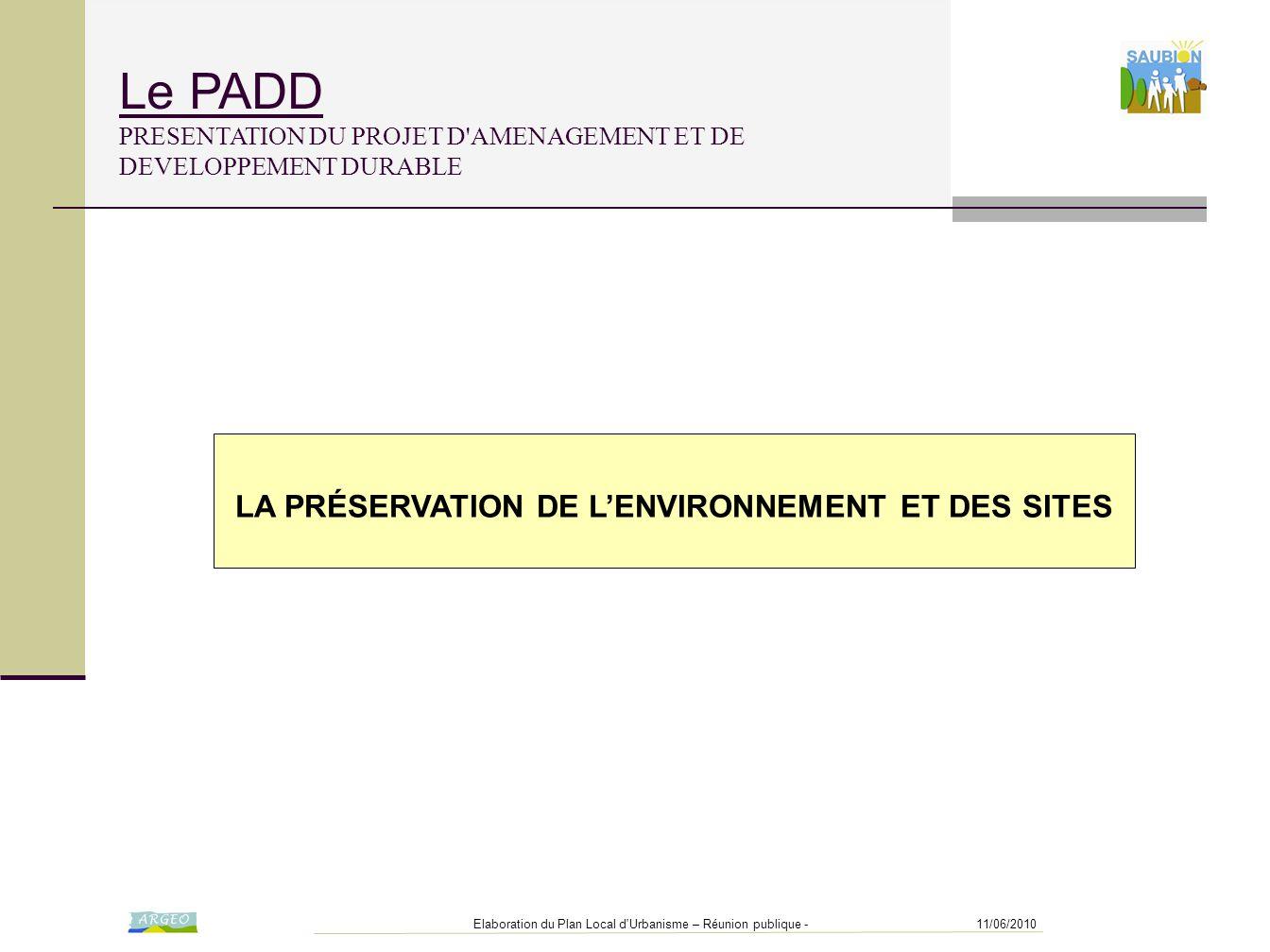 11/06/2010Elaboration du Plan Local d'Urbanisme – Réunion publique - LA PRÉSERVATION DE L'ENVIRONNEMENT ET DES SITES Le PADD PRESENTATION DU PROJET D'