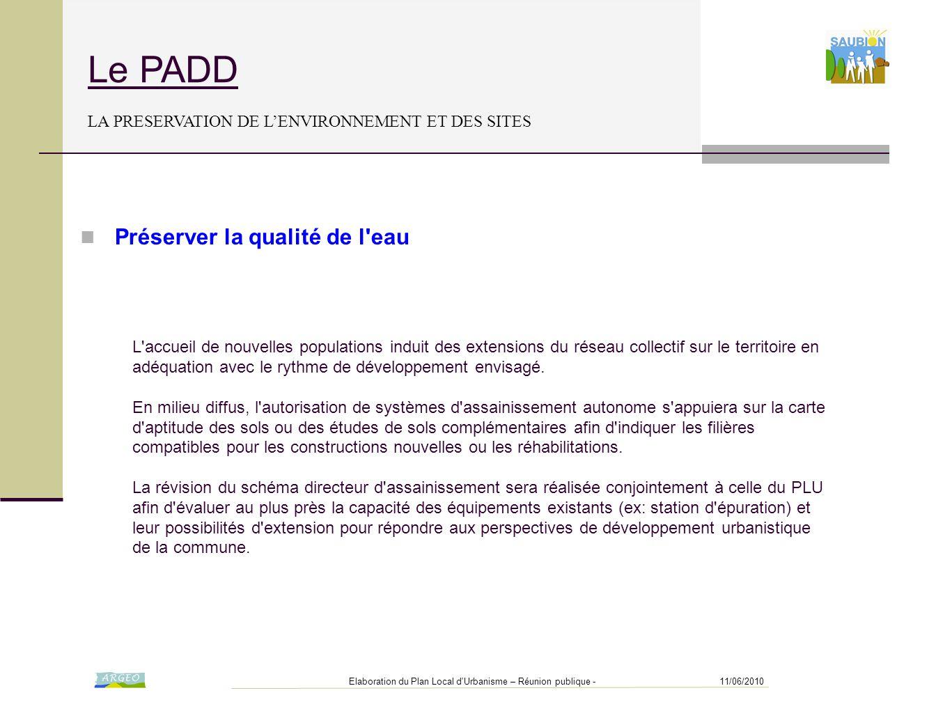 11/06/2010Elaboration du Plan Local d'Urbanisme – Réunion publique - Le PADD LA PRESERVATION DE L'ENVIRONNEMENT ET DES SITES L'accueil de nouvelles po