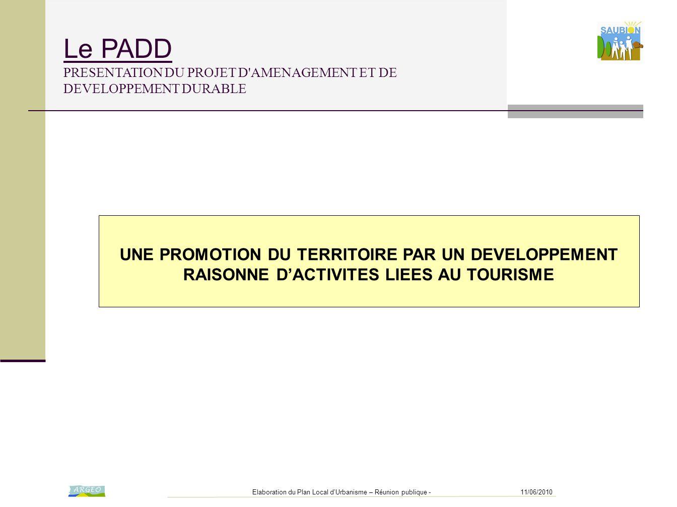 11/06/2010Elaboration du Plan Local d'Urbanisme – Réunion publique - UNE PROMOTION DU TERRITOIRE PAR UN DEVELOPPEMENT RAISONNE D'ACTIVITES LIEES AU TO