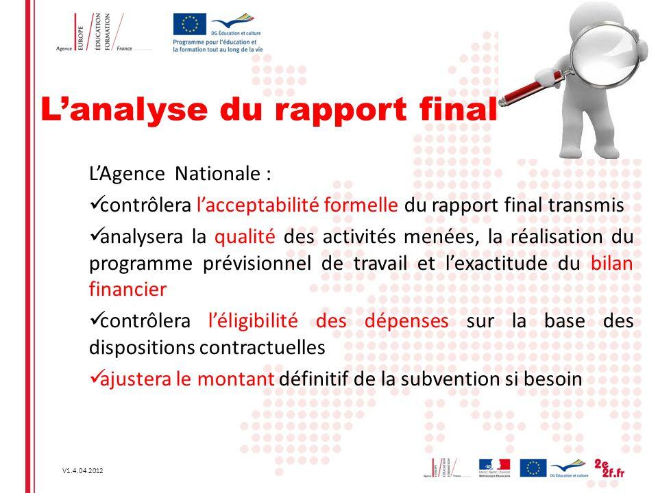 V1.4.04.2012 L'analyse du rapport final L'Agence Nationale : contrôlera l'acceptabilité formelle du rapport final transmis analysera la qualité des ac