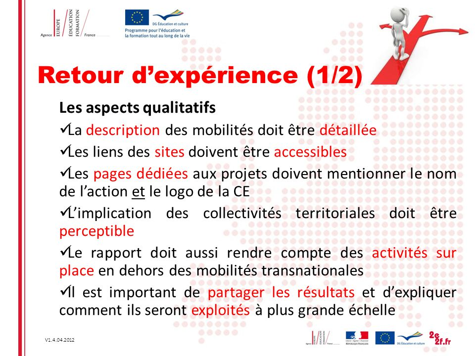 V1.4.04.2012 Retour d'expérience (1/2) Les aspects qualitatifs La description des mobilités doit être détaillée Les liens des sites doivent être acces
