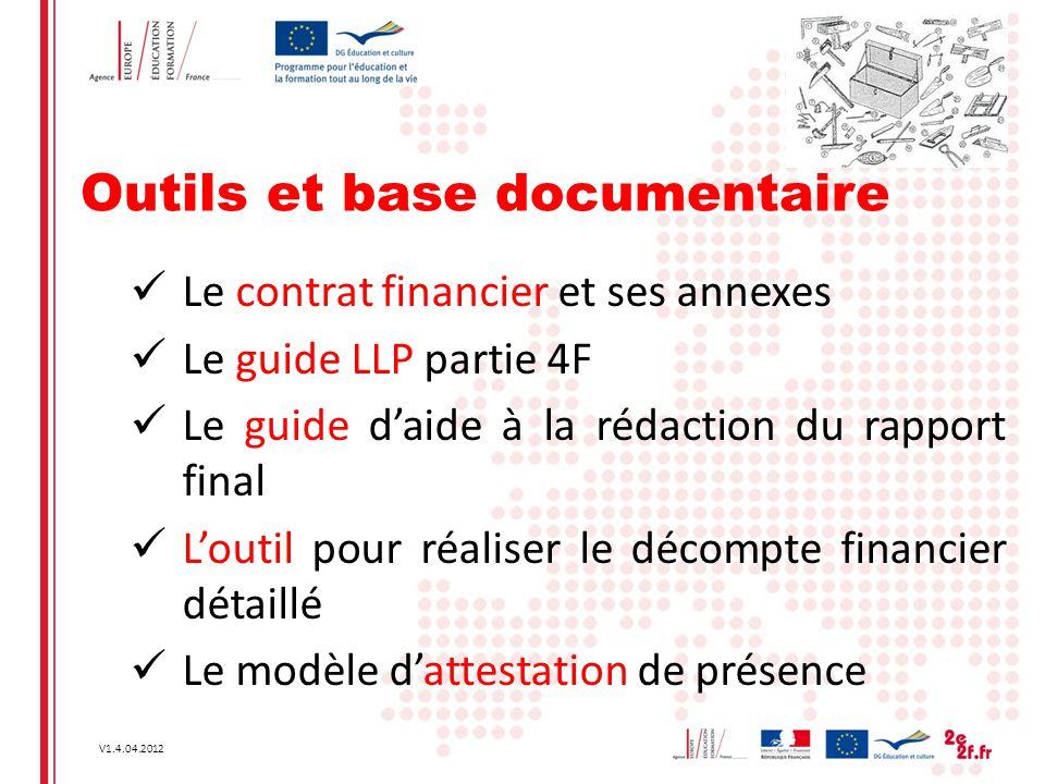 V1.4.04.2012 Outils et base documentaire Le contrat financier et ses annexes Le guide LLP partie 4F Le guide d'aide à la rédaction du rapport final L'