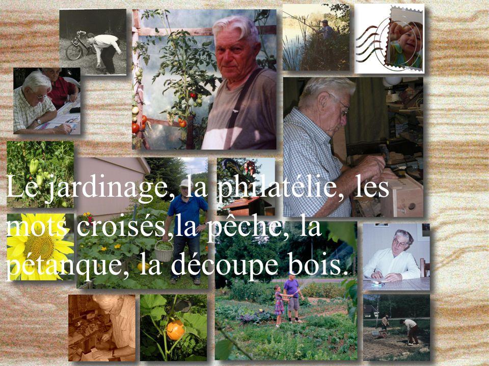 Le jardinage, la philatélie, les mots croisés,la pêche, la pétanque, la découpe bois.