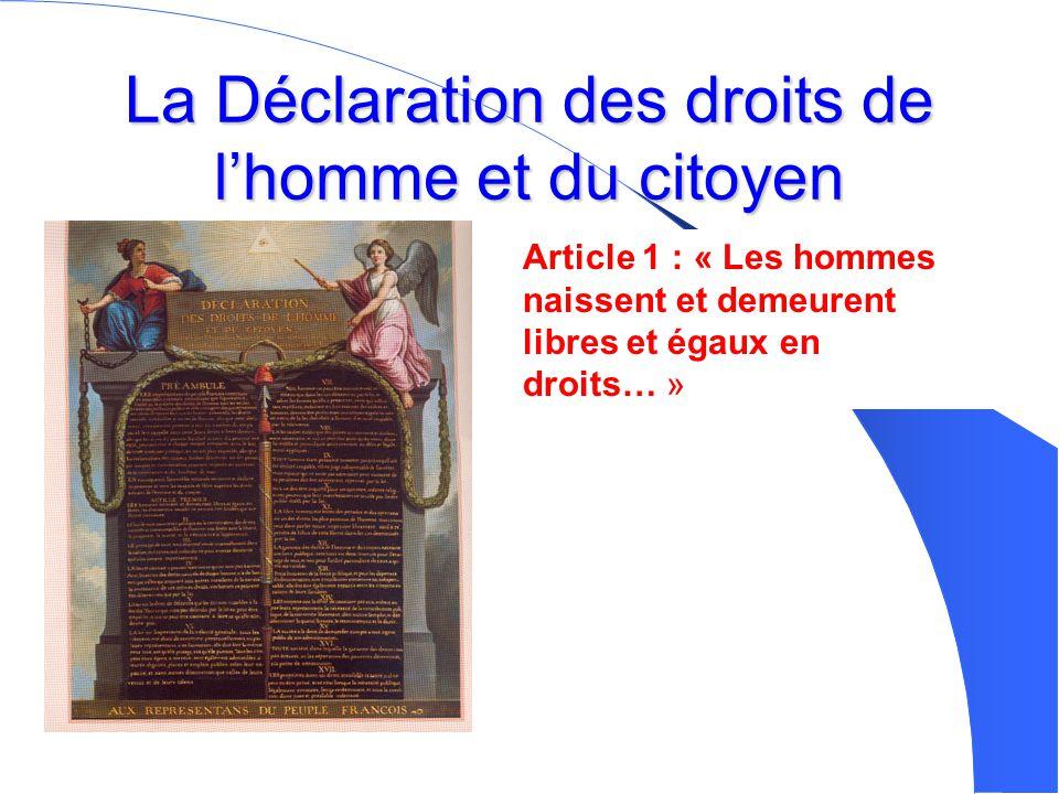 La Déclaration des droits de l'homme et du citoyen Article 1 : « Les hommes naissent et demeurent libres et égaux en droits… »